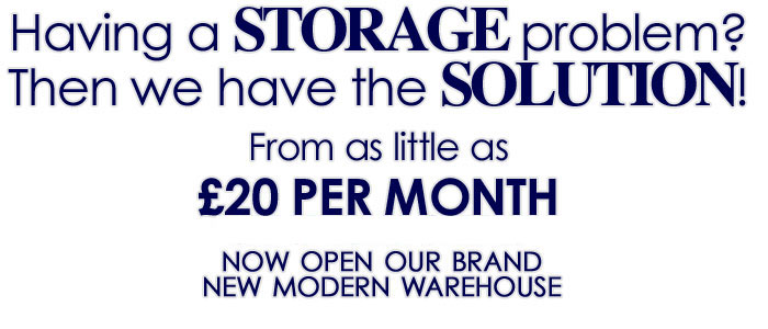 Having a STORAGE problem? Then we have the SOLUTION! From as little as £20 per month. Now Open, Our brand new modern warehouse